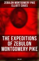 The Expeditions of Zebulon Montgomery Pike: 1805-1807 - Elliott Coues