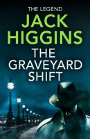 The Graveyard Shift - Jack  Higgins The Nick Miller Trilogy