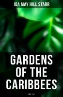 Gardens of the Caribbees (Vol. 1&2) - Ida May Hill Starr