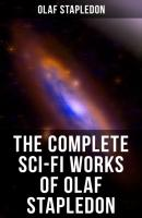 The Complete Sci-Fi Works of Olaf Stapledon - Olaf Stapledon