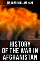 History of the War in Afghanistan - Sir John William Kaye