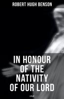 In Honour of the Nativity of our Lord (A Play) - Robert Hugh Benson