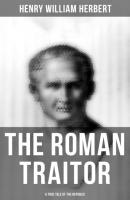 The Roman Traitor: A True Tale of the Republic - Henry William Herbert