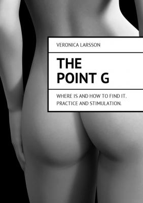 The point G. Where is and how to find it. Practice and stimulation - Veronica Larsson