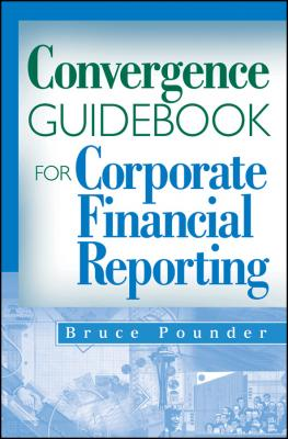 Convergence Guidebook for Corporate Financial Reporting - Bruce  Pounder