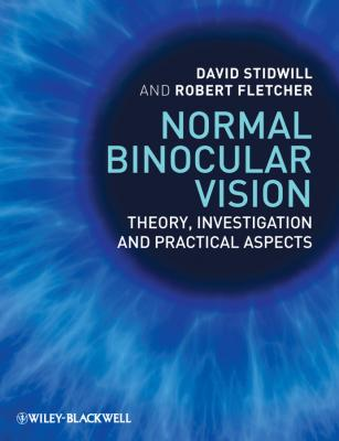 Normal Binocular Vision. Theory, Investigation and Practical Aspects - Fletcher Robert