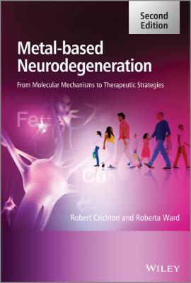 Metal-Based Neurodegeneration. From Molecular Mechanisms to Therapeutic Strategies - Crichton Robert