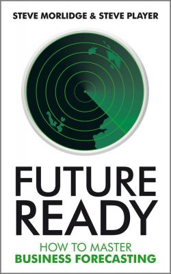 Future Ready. How to Master Business Forecasting - Morlidge Steve