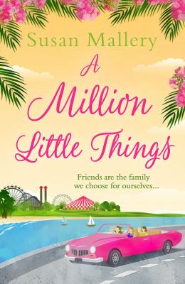 A Million Little Things: An uplifting read about friends, family and second chances for summer 2018 from the #1 New York Times bestselling author - Susan  Mallery