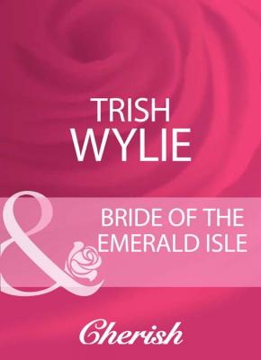 Bride Of The Emerald Isle - Trish Wylie