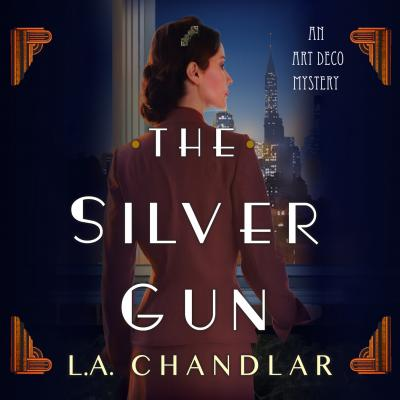 The Silver Gun - An Art Deco Mystery 1 (Unabridged) - L.A. Chandlar