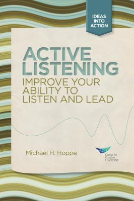 Active Listening: Improve Your Ability to Listen and Lead, First Edition - Michael H. Hoppe