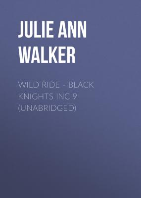Wild Ride - Black Knights Inc 9 (Unabridged) - Julie Ann Walker