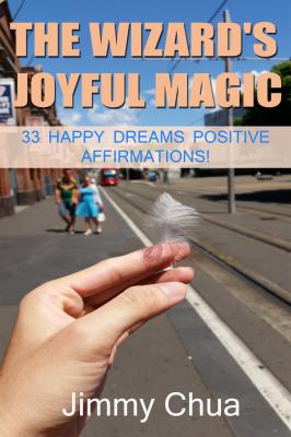 The Wizard's Joyful Magic - 33 Happy Dreams Positive Affirmations! - Jimmy Chua