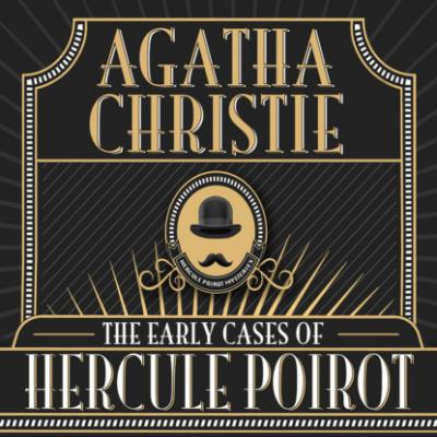 Hercule Poirot, The Early Cases of Hercule Poirot (Unabridged) - Agatha Christie