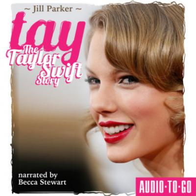 TAY - The Taylor Swift Story (Unabridged) - Jill Parker